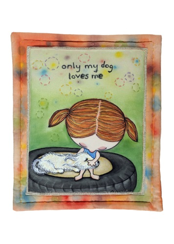 ONLY MY DOG LOVES ME, Fabric Wall Hanging