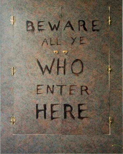 Beware all ye Who Enter Here