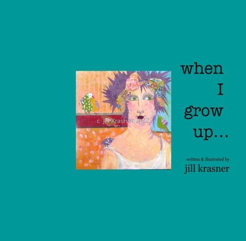 WHEN I GROW UP by Jill Krasner