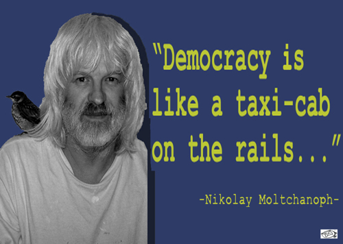"""Democracy is like a taxi-cab on the rails."""