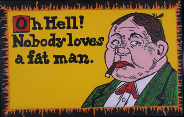 Oh Hell Nobody Loves a Fat man (large view)